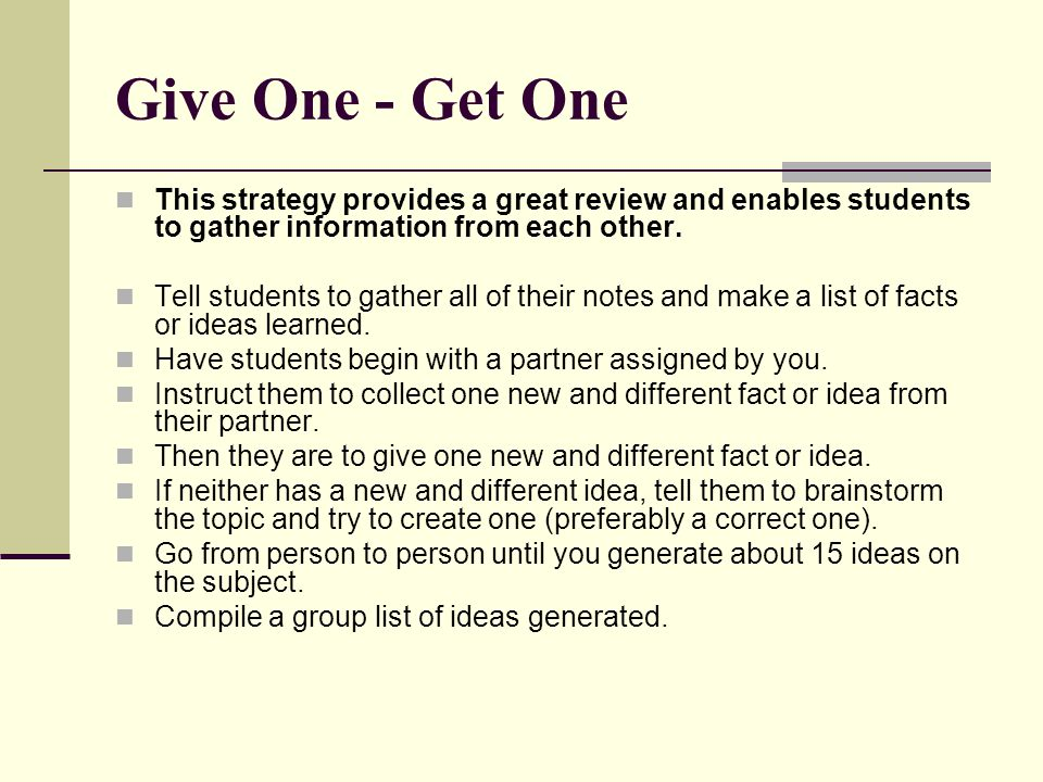 Give One - Get One This strategy provides a great review and enables students to gather information from each other.