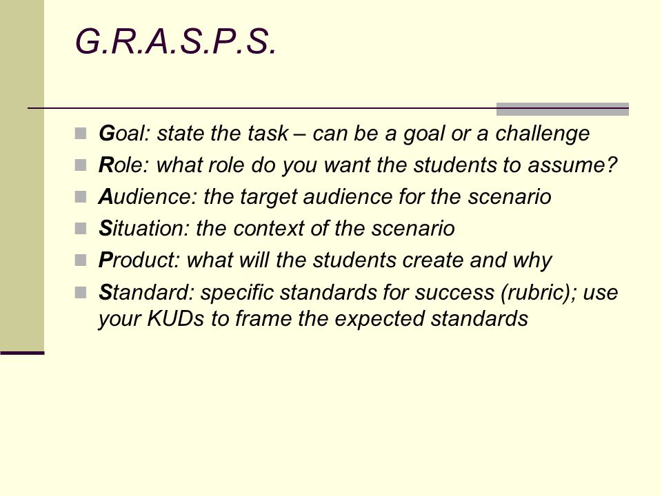 G.R.A.S.P.S. Goal: state the task – can be a goal or a challenge