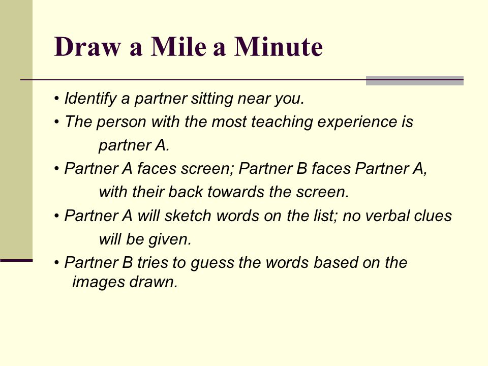 Draw a Mile a Minute • Identify a partner sitting near you.