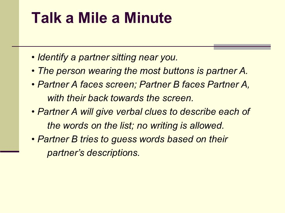 Talk a Mile a Minute • Identify a partner sitting near you.