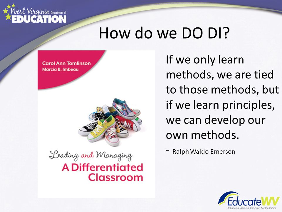 How do we DO DI If we only learn methods, we are tied to those methods, but if we learn principles, we can develop our own methods.