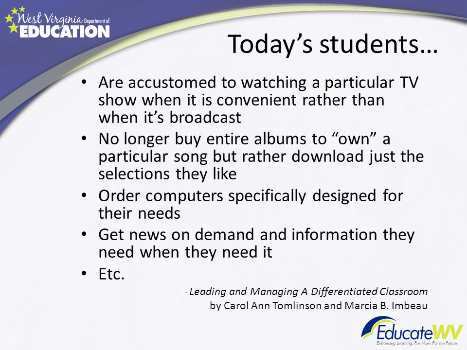 Today's students… Are accustomed to watching a particular TV show when it is convenient rather than when it's broadcast.