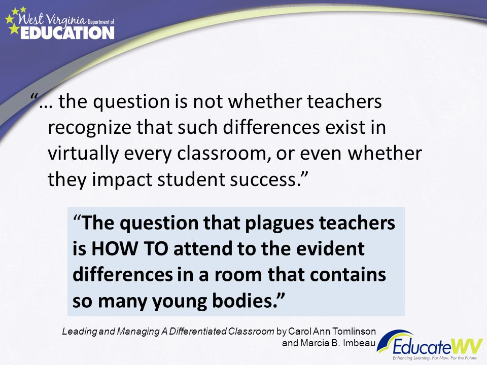 … the question is not whether teachers recognize that such differences exist in virtually every classroom, or even whether they impact student success.