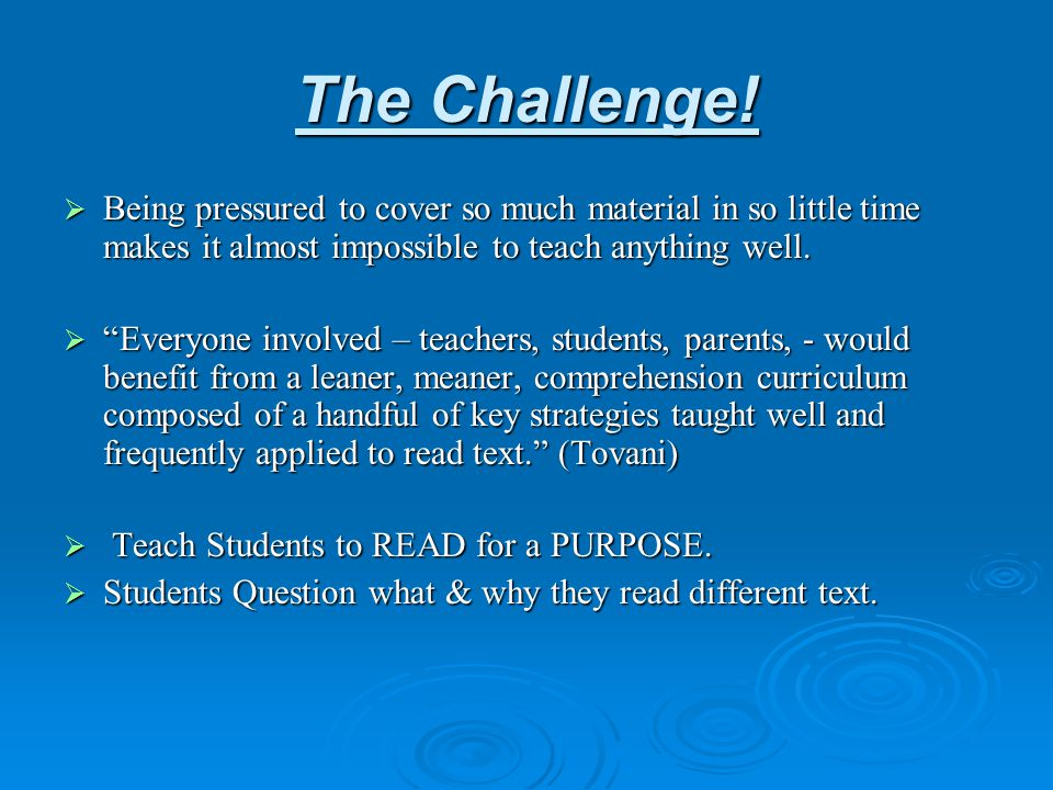 The Challenge! Being pressured to cover so much material in so little time makes it almost impossible to teach anything well.