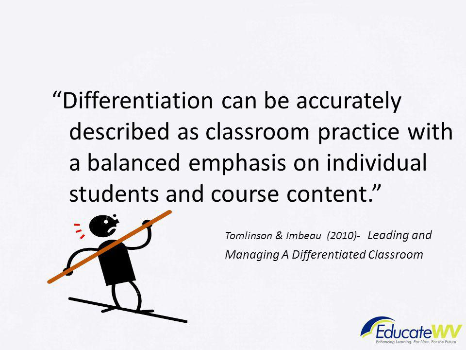 Differentiation can be accurately described as classroom practice with a balanced emphasis on individual students and course content.