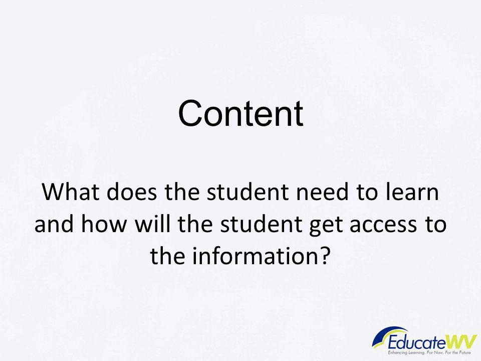 Content What does the student need to learn and how will the student get access to the information