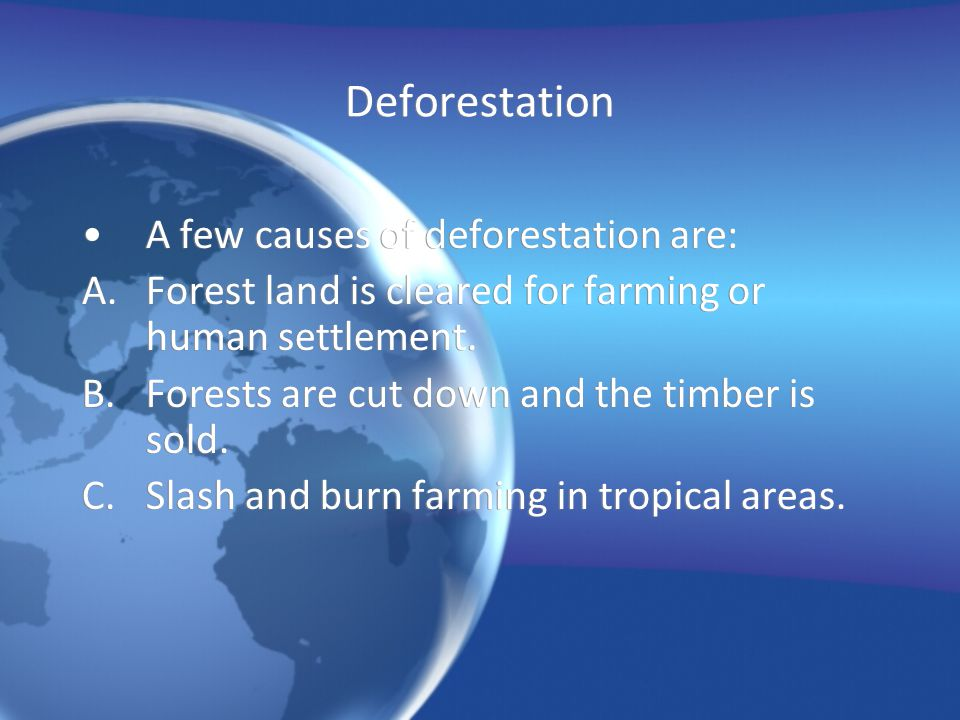 Deforestation A few causes of deforestation are: