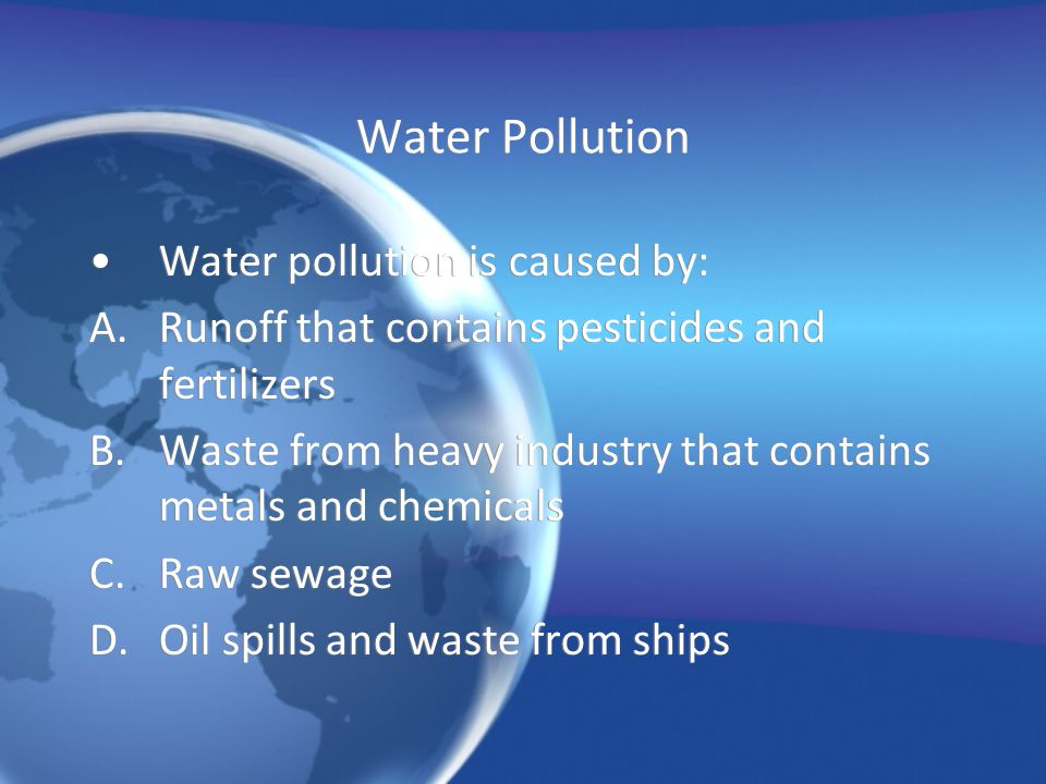 Water Pollution Water pollution is caused by: