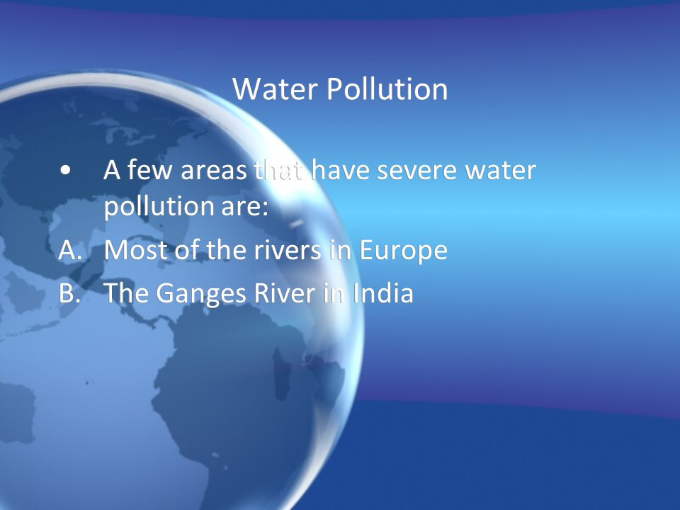 Water Pollution A few areas that have severe water pollution are: