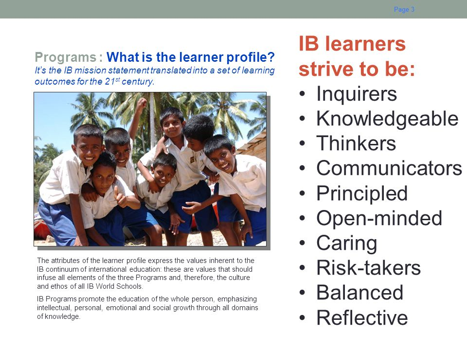 IB learners strive to be: Inquirers Knowledgeable Thinkers
