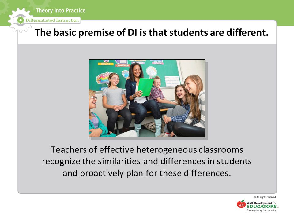 The basic premise of DI is that students are different.