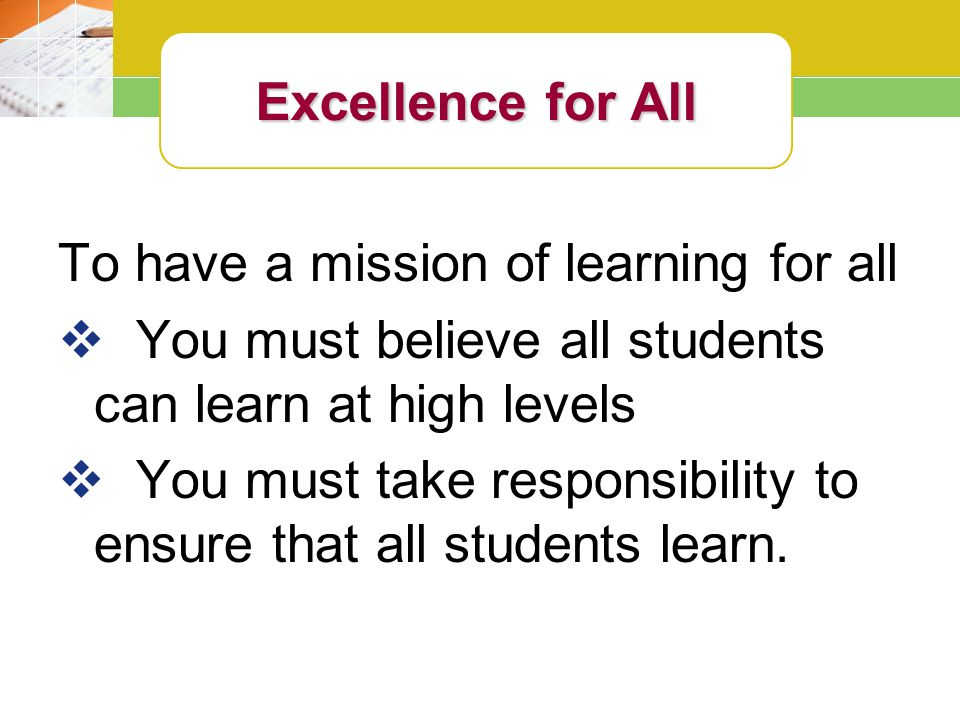 Excellence for All To have a mission of learning for all. You must believe all students can learn at high levels.