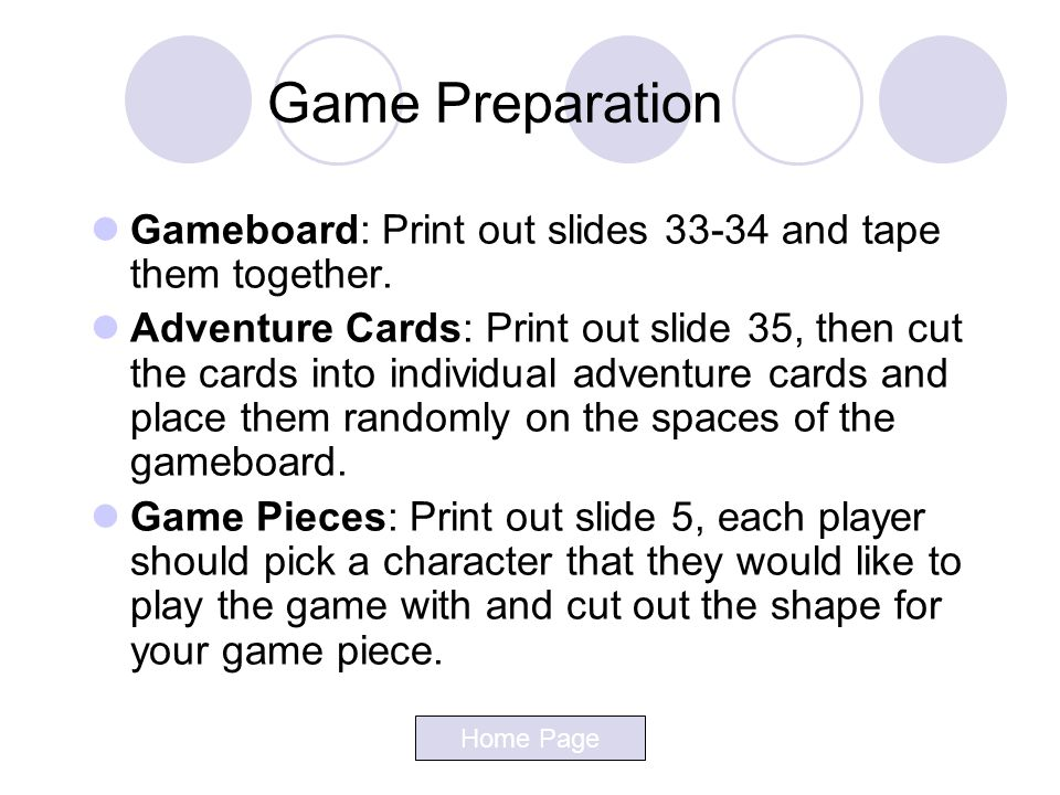 Game Preparation Gameboard: Print out slides 33-34 and tape them together.