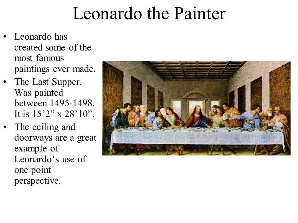 Leonardo the Painter Leonardo has created some of the most famous paintings ever made.