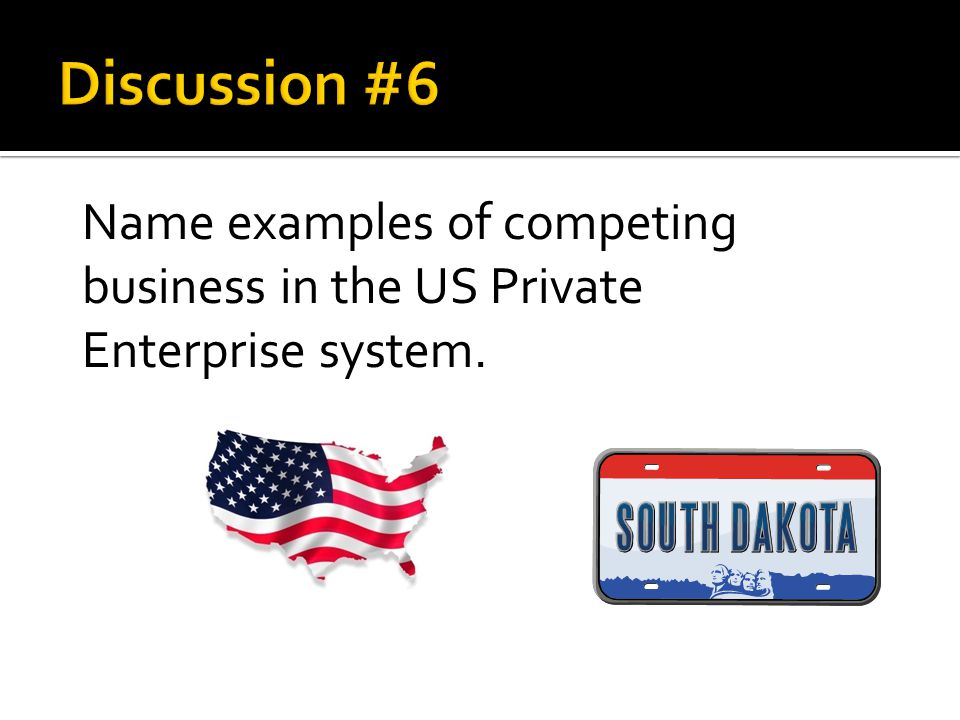 Discussion #6 Name examples of competing business in the US Private Enterprise system.