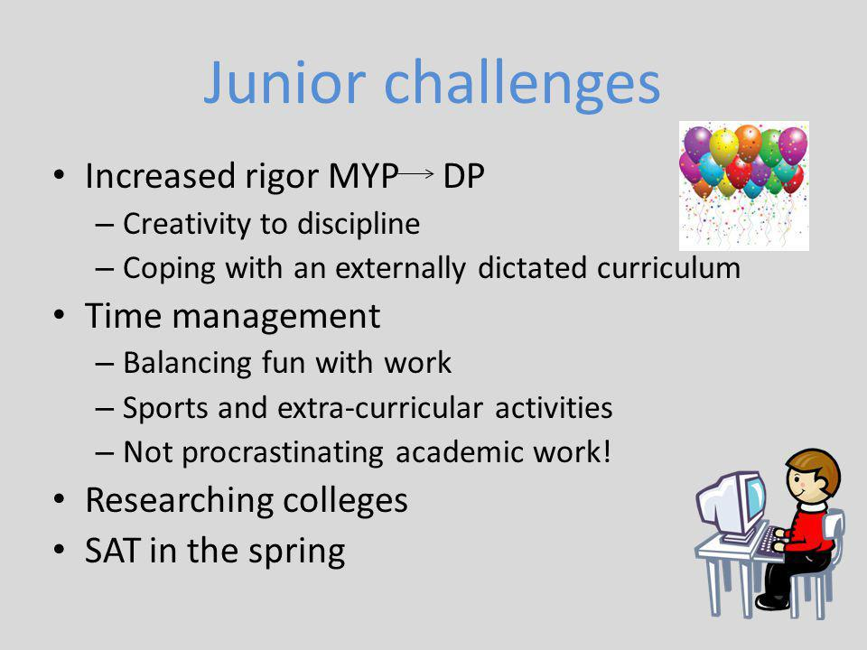 Junior challenges Increased rigor MYP DP Time management