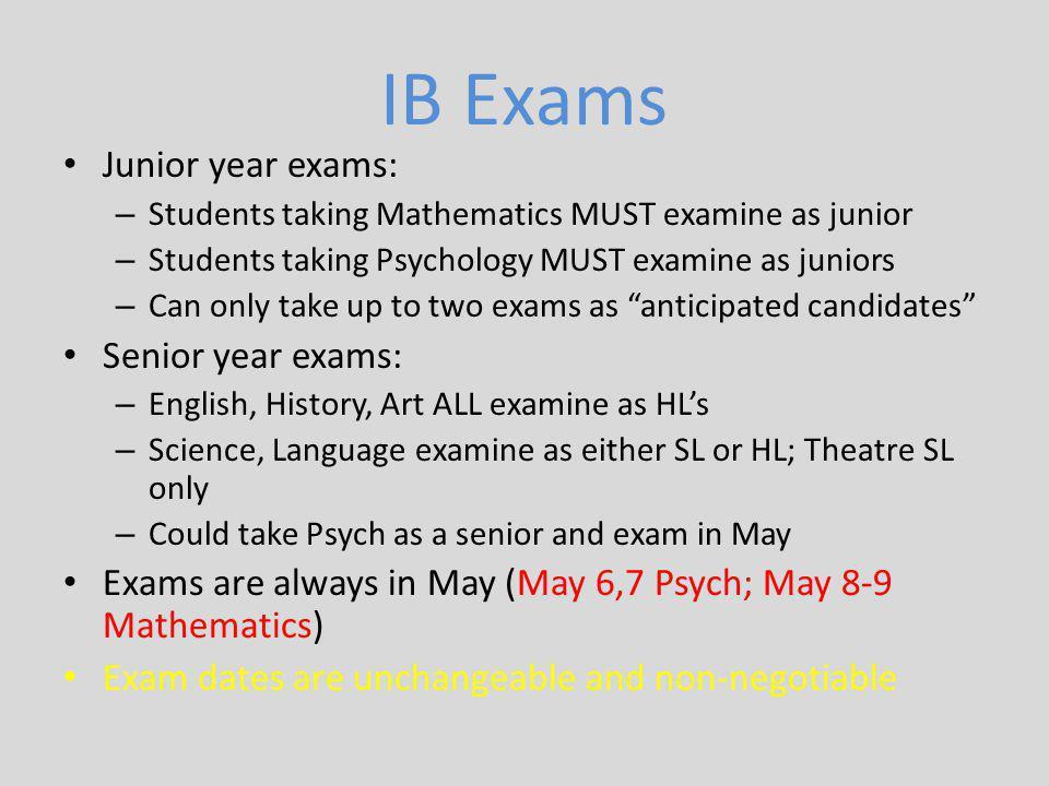 IB Exams Junior year exams: Senior year exams: