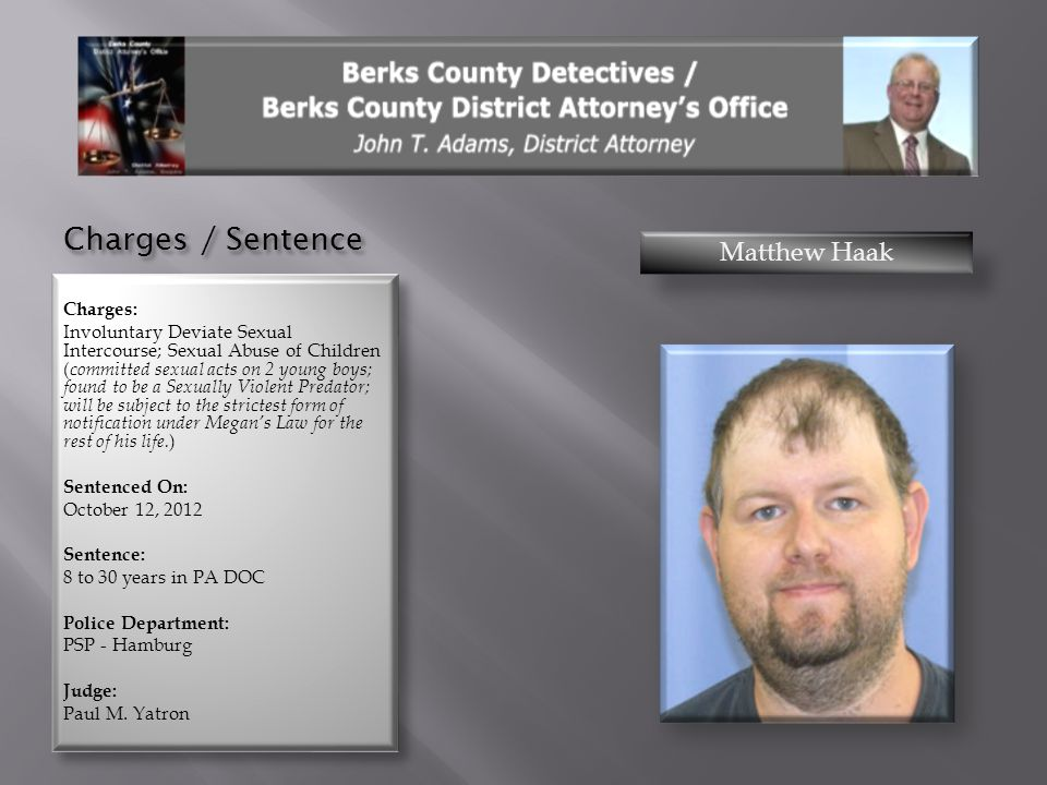 Charges / Sentence Matthew Haak Charges:
