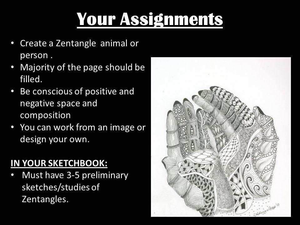 Your Assignments Create a Zentangle animal or person .