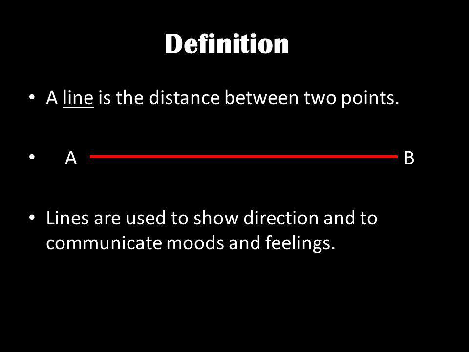 Definition A line is the distance between two points. A B