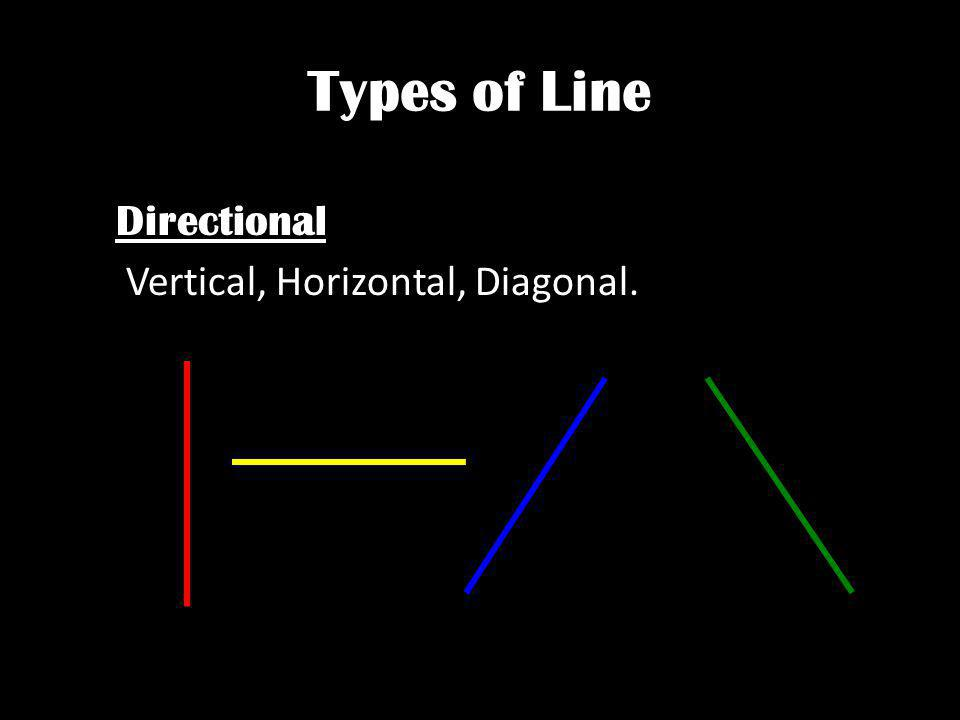 Types of Line Directional Vertical, Horizontal, Diagonal.