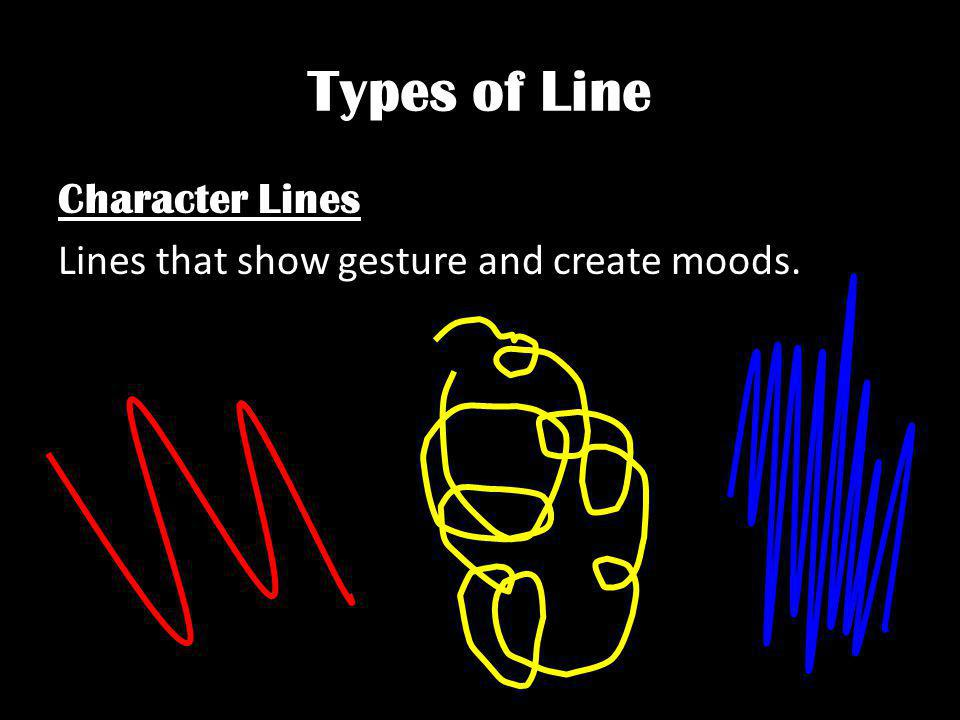 Types of Line Character Lines Lines that show gesture and create moods.