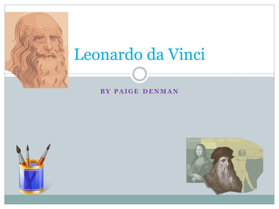 Leonardo da Vinci By Paige Denman
