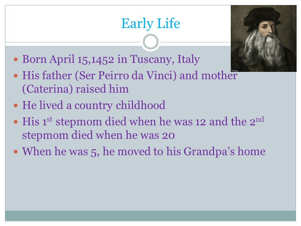 Early Life Born April 15,1452 in Tuscany, Italy