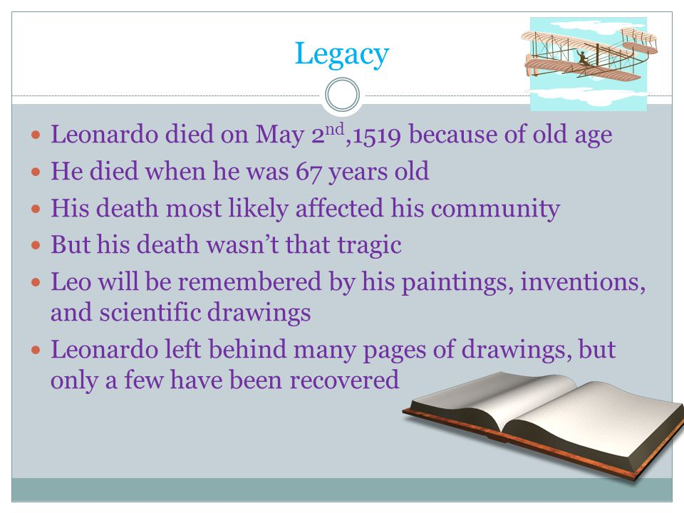 Legacy Leonardo died on May 2nd,1519 because of old age