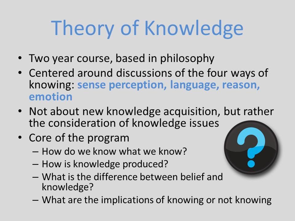 Theory of Knowledge Two year course, based in philosophy