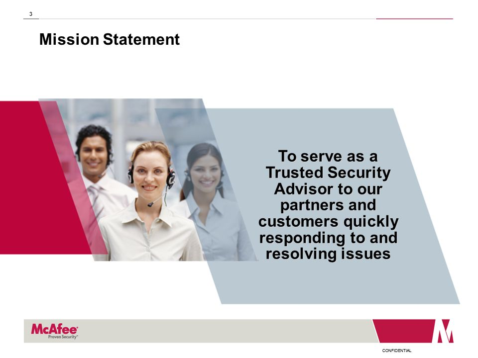 Mission Statement To serve as a Trusted Security Advisor to our partners and customers quickly responding to and resolving issues.