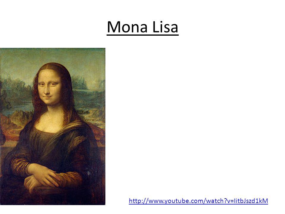 Mona Lisa http://www.youtube.com/watch v=IitbJszd1kM