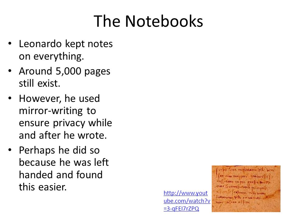 The Notebooks Leonardo kept notes on everything.