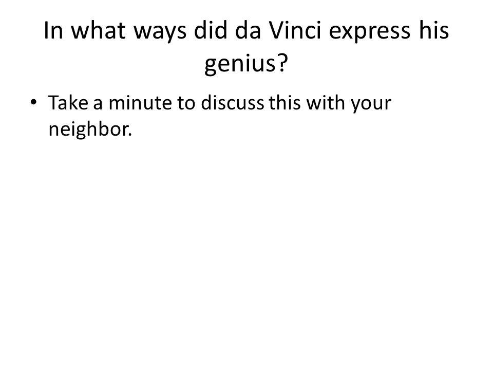 In what ways did da Vinci express his genius