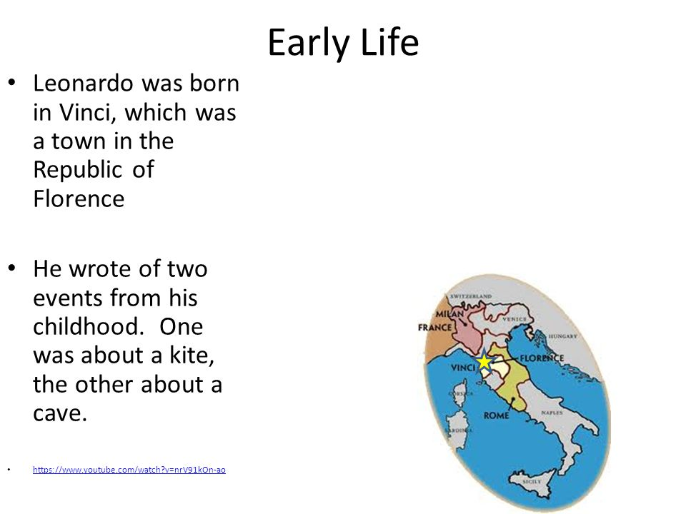 Early Life Leonardo was born in Vinci, which was a town in the Republic of Florence.