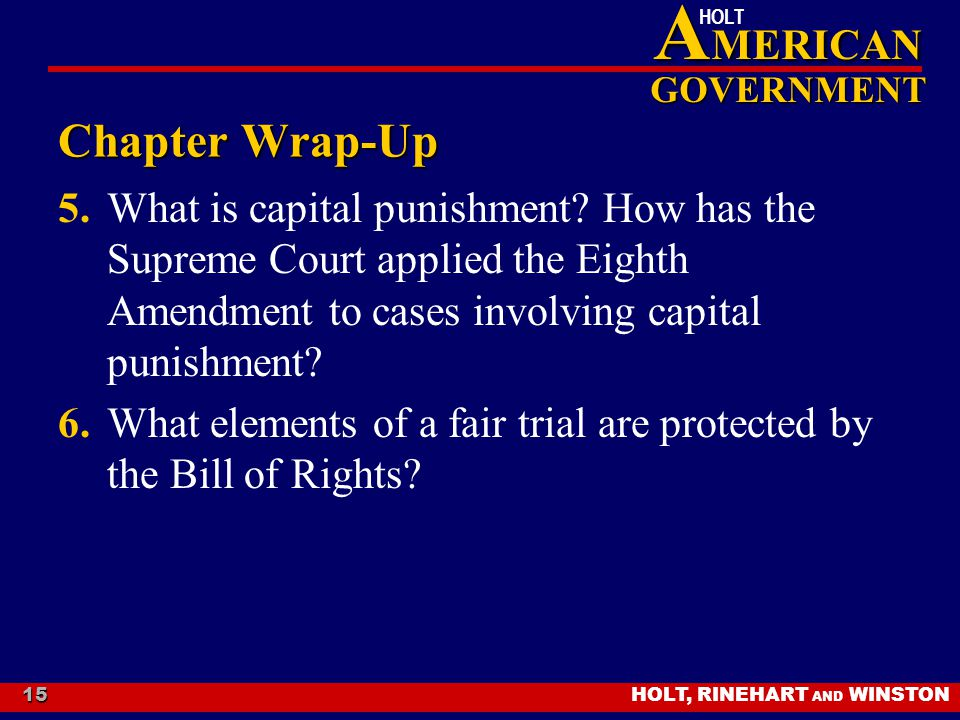 Chapter Wrap-Up 5. What is capital punishment How has the Supreme Court applied the Eighth Amendment to cases involving capital punishment