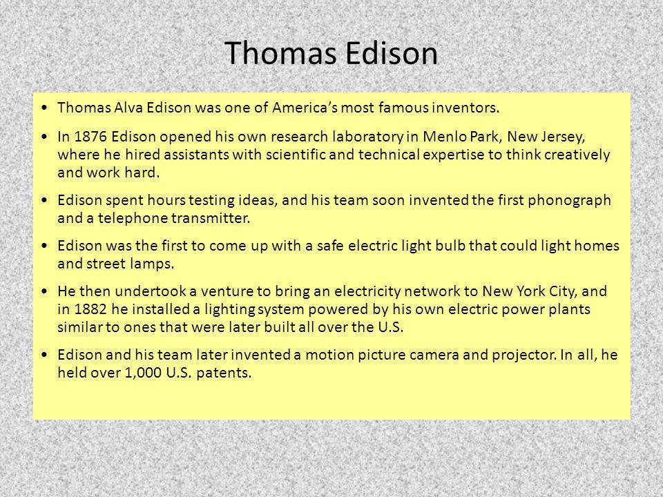 Thomas Edison Thomas Alva Edison was one of America's most famous inventors.