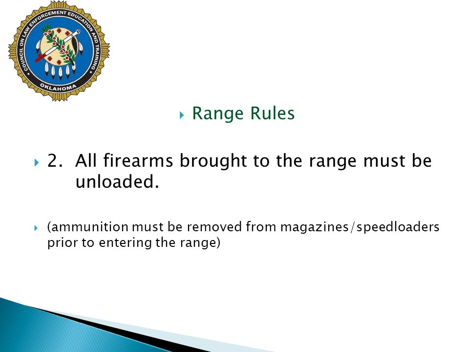 2. All firearms brought to the range must be unloaded.