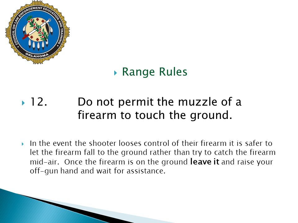 12. Do not permit the muzzle of a firearm to touch the ground.