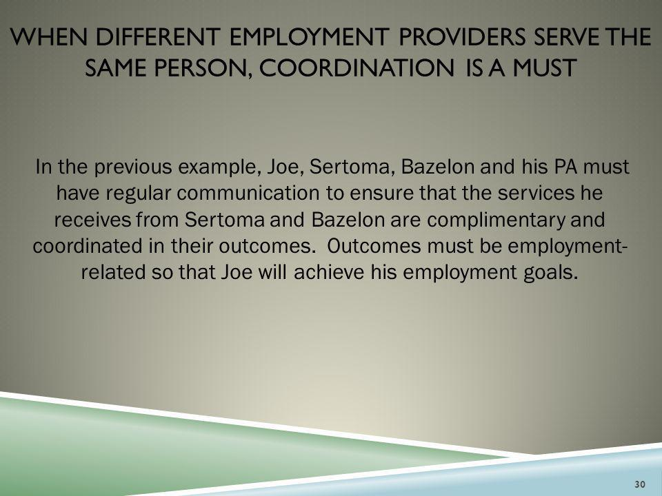 WHEN DIFFERENT EMPLOYMENT PROVIDERS SERVE THE SAME PERSON, COORDINATION IS A MUST