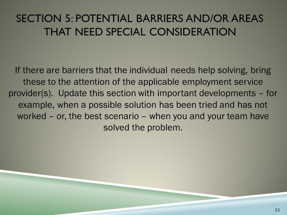 Section 5: potential barriers and/or areas that need special consideration