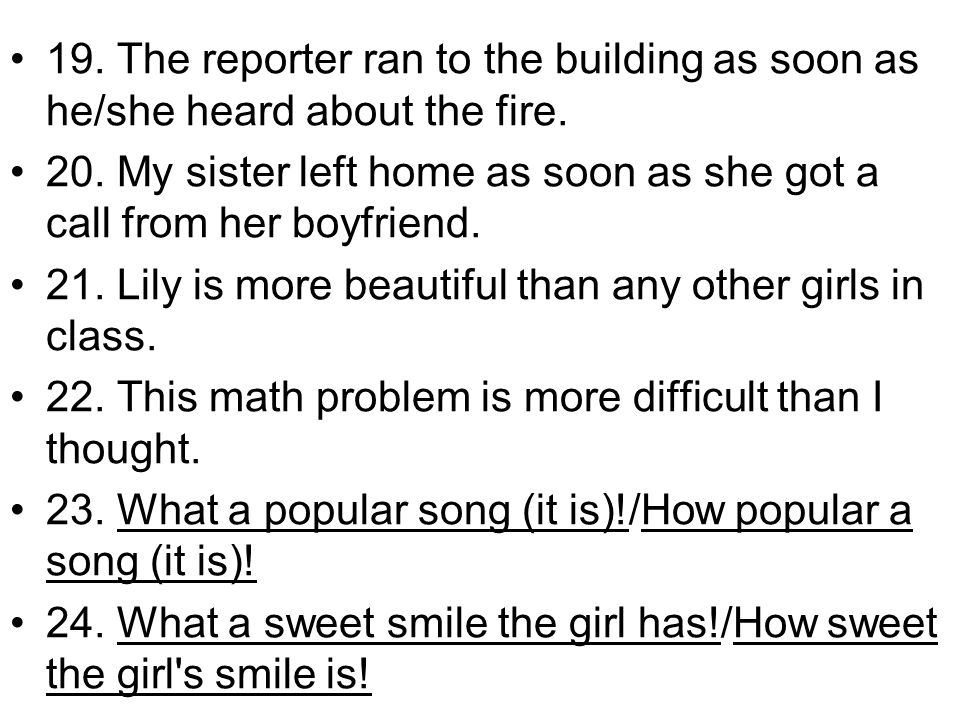 19. The reporter ran to the building as soon as he/she heard about the fire.