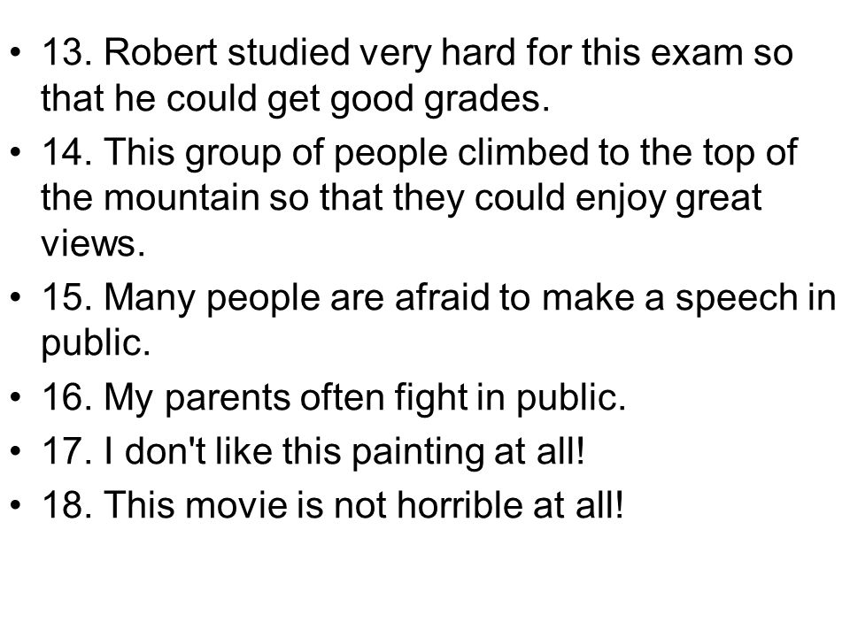 13. Robert studied very hard for this exam so that he could get good grades.