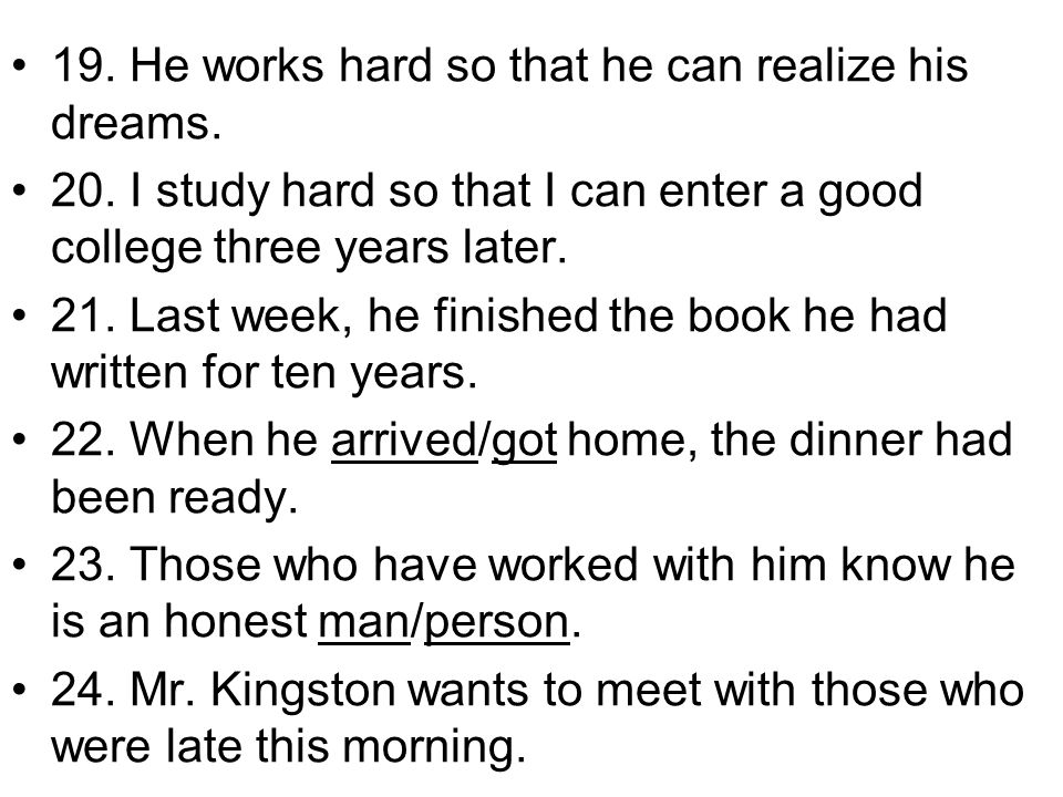 19. He works hard so that he can realize his dreams.