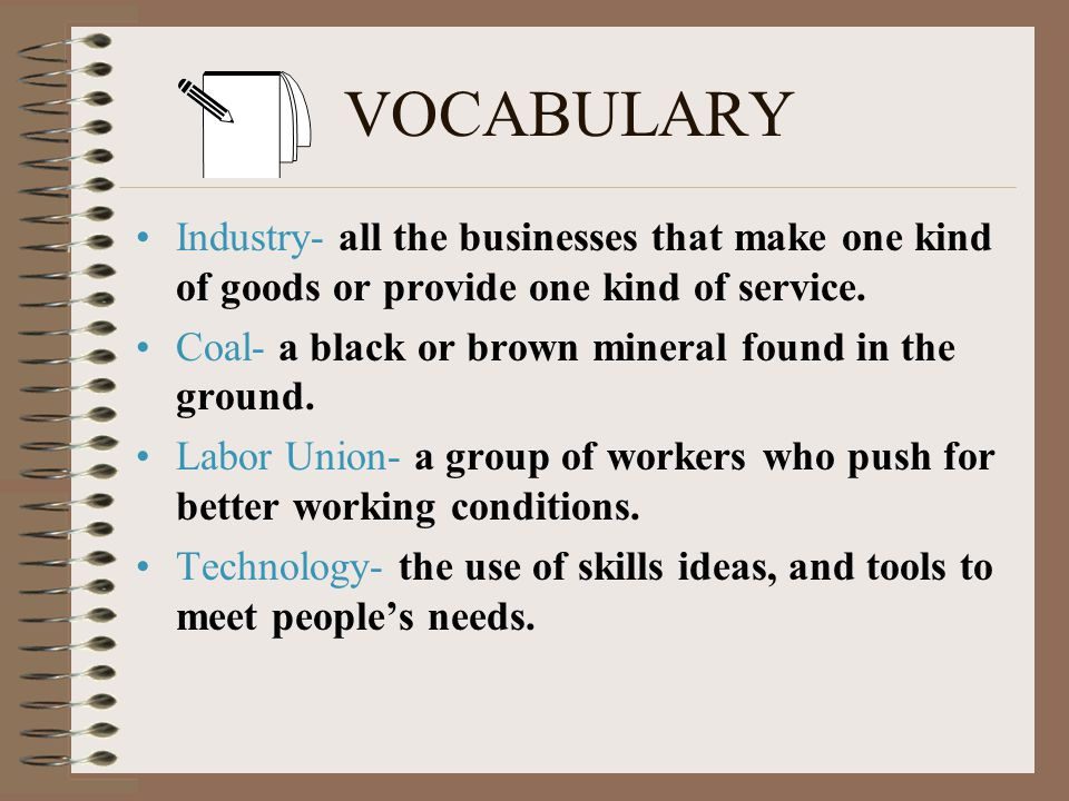VOCABULARY Industry- all the businesses that make one kind of goods or provide one kind of service.
