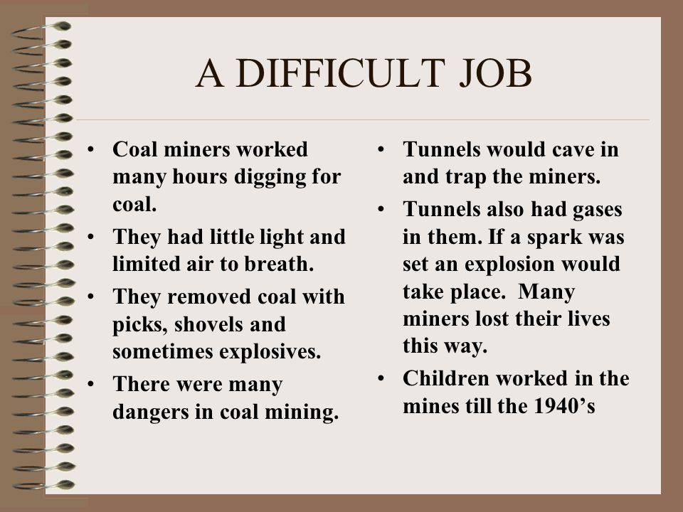 A DIFFICULT JOB Coal miners worked many hours digging for coal.