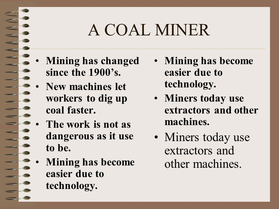 A COAL MINER Mining has changed since the 1900's.