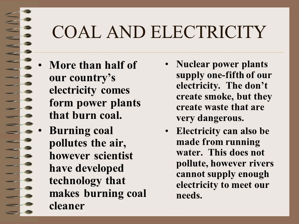 COAL AND ELECTRICITY More than half of our country's electricity comes form power plants that burn coal.