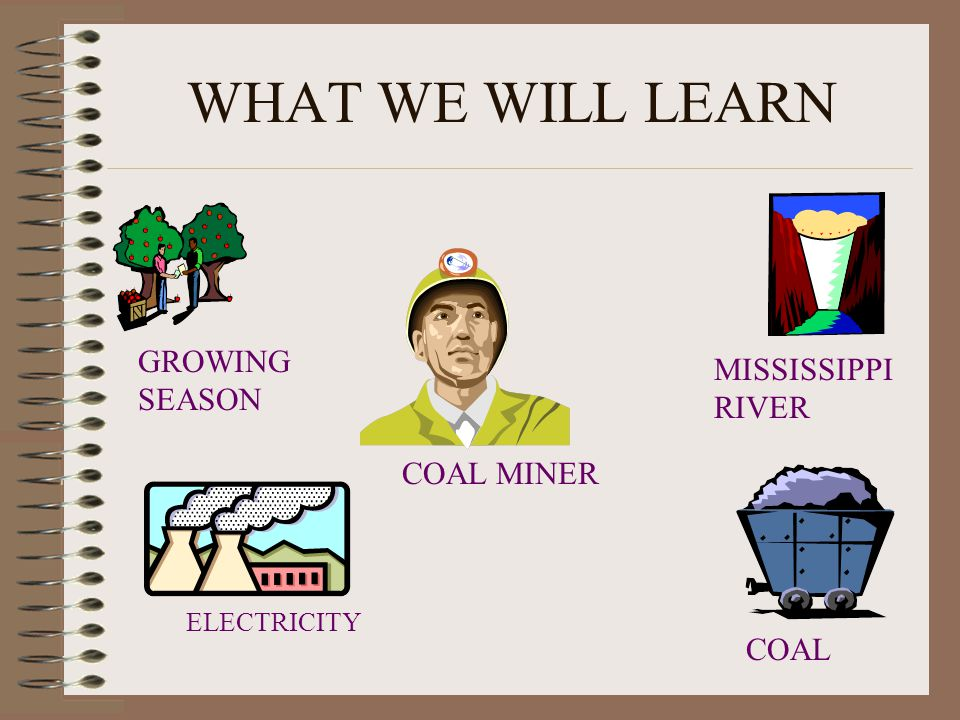 WHAT WE WILL LEARN GROWING SEASON MISSISSIPPI RIVER COAL MINER COAL