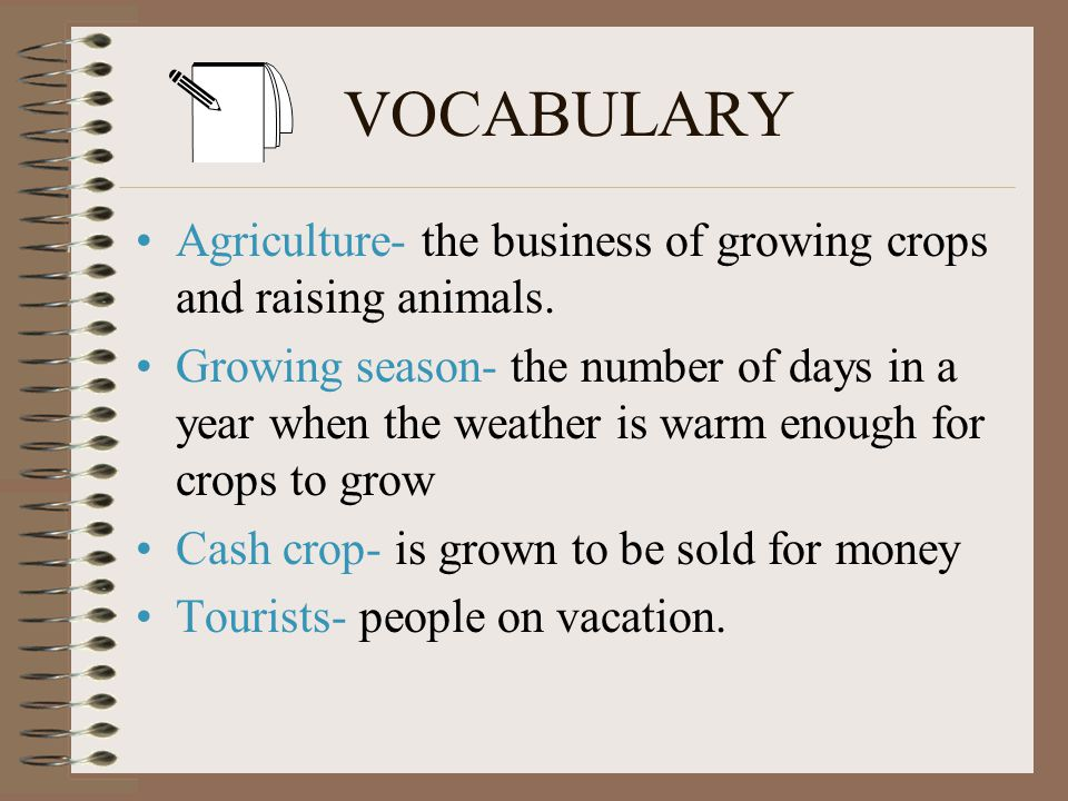 VOCABULARY Agriculture- the business of growing crops and raising animals.